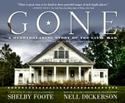Gone: A Photographic Plea for Preservation ebook by Nell Dickerson,Shelby Foote,Robert Hicks