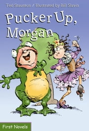 Pucker Up, Morgan ebook by Ted Staunton,Bill Slavin