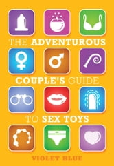 The Adventurous Couple's Guide to Sex Toys ebook by Violet Blue