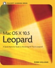 Mac OS X 10.5 Leopard - Peachpit Learning Series ebook by Robin Williams