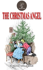 The Christmas Angel by Brown, Abbie Farwell (Free!!! Audio Book and Classic Video) ebook by Brown, Abbie Farwell