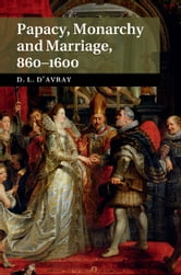 Papacy, Monarchy and Marriage 860–1600 ebook by David d'Avray