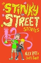The Stinky Street Stories ebook by Alex Ratt, Jules Faber