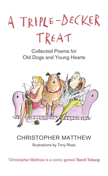 A Triple-Decker Treat - Collected Poems for Old Dogs and Young Hearts ebook by Christopher Matthew