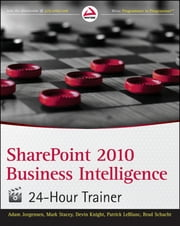 SharePoint 2010 Business Intelligence 24-Hour Trainer ebook by Adam Jorgensen,Mark Stacey,Devin Knight,Patrick LeBlanc,Brad Schacht