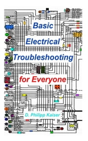 Basic Electrical Troubleshooting for Everyone ebook by D. Philipp Kaiser