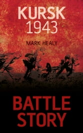 Battle Story: Kursk 1943 ebook by Mark Healy