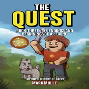 The Quest: The Untold Story of Steve, Book Three: The Endings and Beginnings of a Legend (An Unofficial Minecraft Book for Kids Ages 9 - 12 (Preteen) audiobook by Mark Mulle