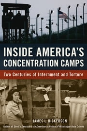 Inside America's Concentration Camps - Two Centuries of Internment and Torture ebook by James L. Dickerson