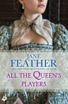 All The Queen's Players ebook by Jane Feather