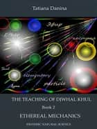 The Teaching of Djwhal Khul - Ethereal mechanics ebook by Tatiana Danina