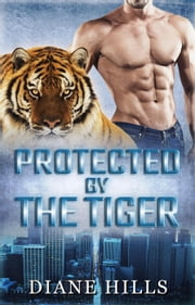 Paranormal Shifter Romance Protected by the Tiger BBW Paranormal Shape Shifter Romance - The Tiger's Protection, #2 ebook by Diane Hills