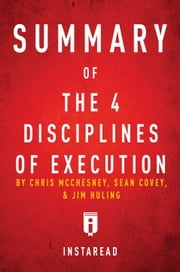 Summary of The 4 Disciplines of Execution - by Chris McChesney, Sean Covey, and Jim Huling | Includes Analysis ebook by Instaread