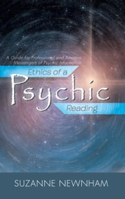 Ethics of a Psychic Reading - A Guide for Professional and Amateur Messengers of Psychic Information ebook by Suzanne Newnham