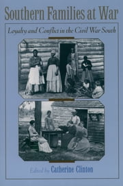 Southern Families at War - Loyalty and Conflict in the Civil War South ebook by Catherine Clinton
