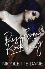 Rise From Rock City - Revolving Record, #1 ebook by Nicolette Dane