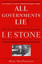 """All Governments Lie"" - The Life and Times of Rebel Journalist I. F. Stone ebook by Myra MacPherson"