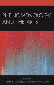 Phenomenology and the Arts ebook by A. Licia Carlson,Peter R. Costello,John Russon,Galen A. Johnson,John Lysaker,Brian Rogers,Christian Lotz,Scott Marratto,Kirsten Jacobson,Susan Bredlau,Laura McMahon,Jeff Morrisey,Matthew Goodwin,David Ciavatta,Peter R. Costello,A. Licia Carlson
