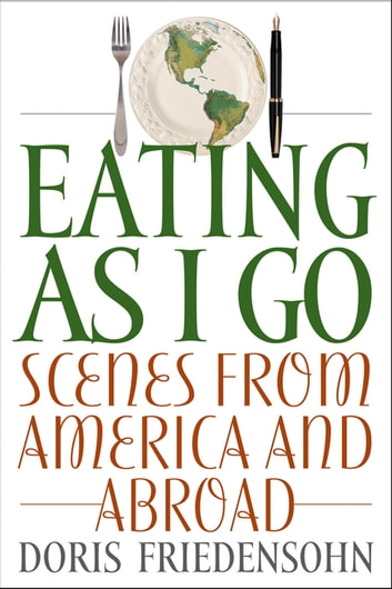 Eating as I Go - Scenes from America and Abroad ebook by Doris Friedensohn