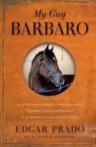 My Guy Barbaro ebook by Edgar Prado,John Eisenberg
