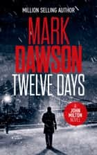 Twelve Days ebook by Mark Dawson