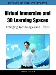 Virtual Immersive and 3D Learning Spaces - Emerging Technologies and Trends ebook by Shalin Hai-Jew