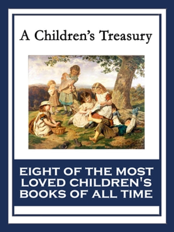 A Children's Treasury - The Wonderful Wizard of Oz; Black Beauty; The Wind in the Willows; The Adventures of Pinocchio; The Story of Doctor Dolittle; The Song of Hiawatha; Heidi; Alice's Adventures in Wonderland ebook by Lewis Carroll,L. Frank Baum,Anna Sewell,Kenneth Grahame,C. Collodi,Hugh Lofting,Henry W. Longfellow,Johanna Spyri