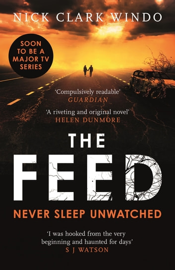 The Feed - A chilling, dystopian page-turner with a twist that will make your head explode ebook by Nick Clark Windo