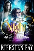 A Wicked Night (Creatures of Darkness 2) A Coraline Conwell Novel - Paranormal Romance ebook by Kiersten Fay
