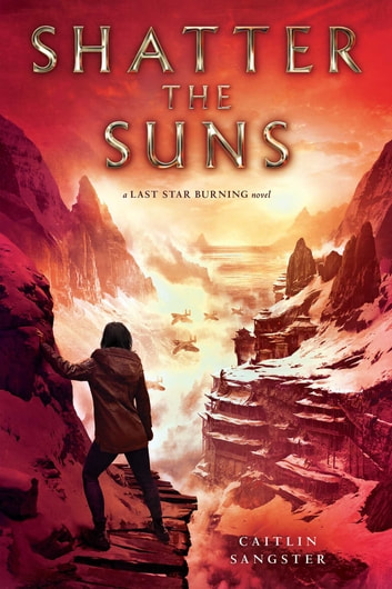 Shatter the Suns ebook by Caitlin Sangster
