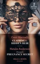 Claiming His Hidden Heir: Claiming His Hidden Heir (Secret Heirs of Billionaires) / Princess's Pregnancy Secret (The Notorious Nicolaides Royals) (Mills & Boon Modern) ebook by Carol Marinelli, Natalie Anderson