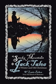 Smoky Mountain Jack Tales of Winter and Old Christmas ebook by W. Lewis Bolton