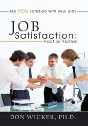 Job Satisfaction: Fact or Fiction - Are you satisfied with your job? ebook by Don Wicker, Ph.D.