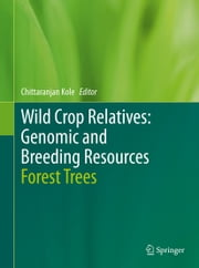 Wild Crop Relatives: Genomic and Breeding Resources - Forest Trees ebook by Chittaranjan Kole