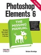 Photoshop Elements 6: The Missing Manual - The Missing Manual ebook by Barbara Brundage