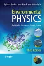 Environmental Physics - Sustainable Energy and Climate Change ebook by Egbert Boeker, Rienk van Grondelle