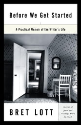 Before We Get Started - A Practical Memoir of the Writer's Life ebook by Bret Lott