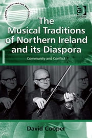 The Musical Traditions of Northern Ireland and its Diaspora - Community and Conflict ebook by Professor David Cooper,Professor Stan Hawkins,Professor Lori Burns