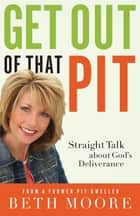 Get Out of That Pit ebook by Beth Moore