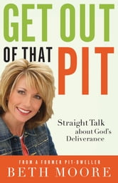 Get Out of That Pit - Straight Talk about God's Deliverance ebook by Beth Moore
