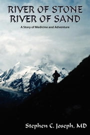 River of Stone, River of Sand - A Story of Medicine and Adventure ebook by Stephen C. Joseph MD