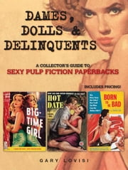 Dames, Dolls and Delinquents: A Collector's Guide to Sexy Pulp Fiction Paperbacks ebook by Gary Lovisi