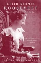 Edith Kermit Roosevelt - Portrait of a First Lady ebook by Sylvia Morris