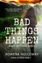 Bad Things Happen - gripping psychological suspense ebook by Rowena Holloway