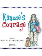Kenzie's Courage - Kindness and Friendship Inspire a Military Family During Deployment ebook by Theresa Sonnleitner,Martha Damek