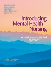 Introducing Mental Health Nursing - A service user-oriented approach ebook by Brenda Happell,Leanne Cowin,Cath Roper,Leonie Cox