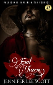 Evil Charm: Paranormal Vampire Witch Romance Book - Witch's Vampire Series, #2 ebook by Jennifer Lee Scott