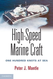 High-Speed Marine Craft - One Hundred Knots at Sea ebook by Peter J. Mantle