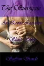 The Surrogate~An Erotic Lactation Short Story ebook by Saffron Sands