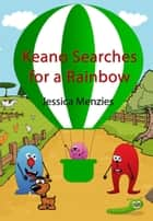 Keano Searches For A Rainbow ebook by Jessica Menzies